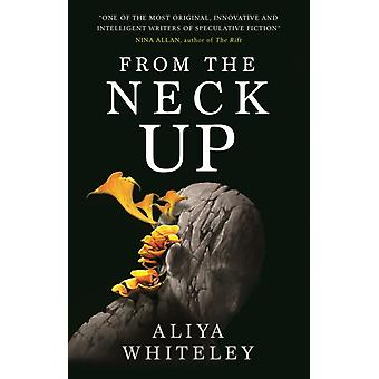 From the Neck Up and Other Stories by Aliya Whiteley