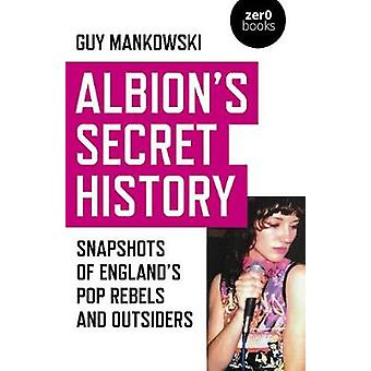 Albion's Secret History Snapshots of Englands Pop Rebels and Outsiders