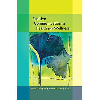 Comunicazione positiva in salute e benessere da Margaret J Pitts & A cura di Thomas J Socha