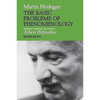 The Basic Problems of Phenomenology Revised Edition by Martin Heidegger & Translated by Albert Hofstadter