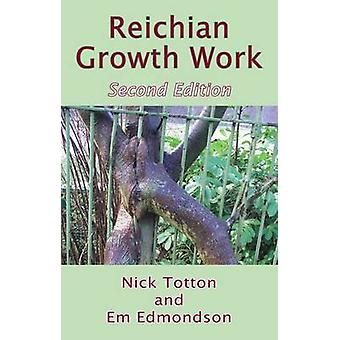 Reichian Growth Work - Melting the Blocks to Life and Love (2nd editio