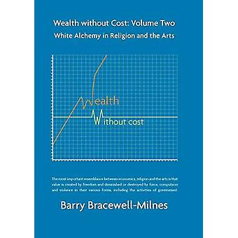 Wealth without Cost - White Alchemy in Religion and the Arts - Volume 2