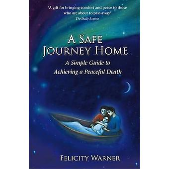 A Safe Journey Home - A Simple Guide To Achieving A Peaceful Death by