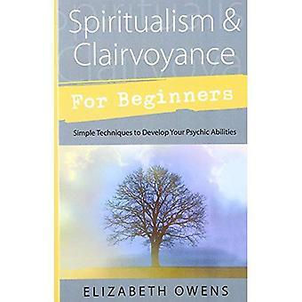Spiritisme et Clairvoyance pour les débutants: Techniques simples pour développer vos capacités psychiques (pour débutants)