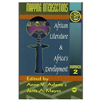 Afrikaanse literatuur en Africaâ™ s ontwikkeling: toewijzing van kruispunten, Vol. 2