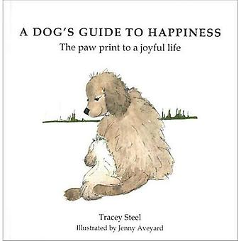 A Dog's Guide to Happiness: The Paw Print to a Joyful Life