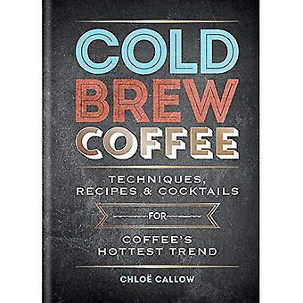 Kall brygga kaffe: Tekniker, recept & Cocktails för kaffe är hetaste trenden (Inbunden)