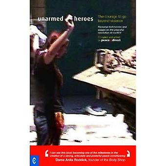 Unarmed Heroes: Personal Testimonies and Essays on the Peaceful Resolution of Conflict