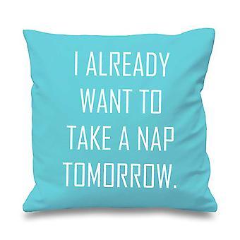 "Aqua Cushion Cover I Already Want To Take A Nap Tomorrow 16"" x 16"""