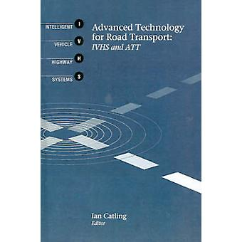 Advanced Technology for Road Transport IVHS and ATT by Catling & Ian