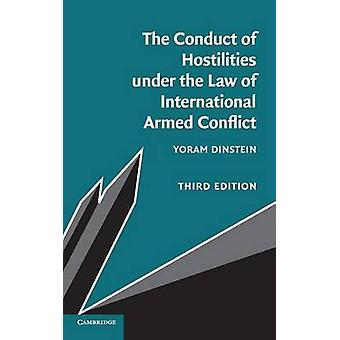 The Conduct of Hostilities under the Law of International Armed Conflict by Dinstein & Yoram TelAviv University