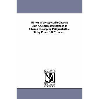 História da Igreja Apostólica com A geral introdução à história da igreja por Philip Schaff... TR. por Edward D. Yeomans. por Schaff & Philip