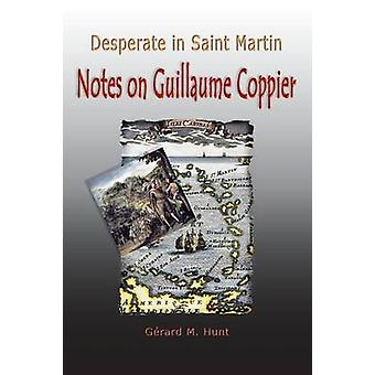 Desperate in Saint Martin Notes on Guillaume Coppier by Hunt & Gerard M.