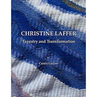 Christine Laffer Tapestry and Transformation by Greene & Carole
