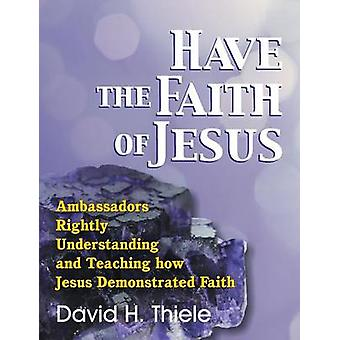 Have the Faith of Jesus by Thiele & David H.