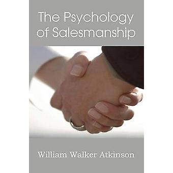 The Psychology of Salesmanship by Atkinson & William Walker