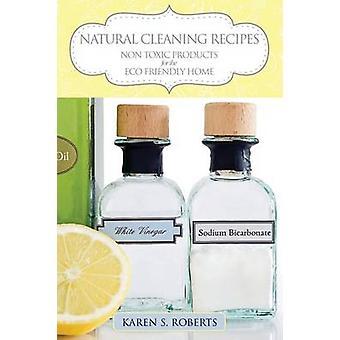 Natuurlijke reiniging recepten niet toxische producten voor de Eco-vriendelijk huis door Roberts & Karen