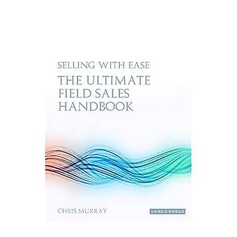 Selling with EASE  The Ultimate Field Sales Handbook by Murray & Chris