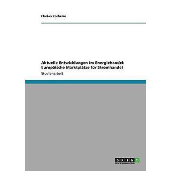 Aktuelle Entwicklungen im Energiehandel Europische Marktpltze fr Stromhandel door Kocheise & Florian