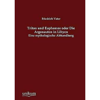 Triton und Euphemos oder Die Argonauten in Libyen by Vater & Friedrich