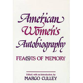 American Women's Autobiography - Fea(s)ts of Memory by Margo Culley -