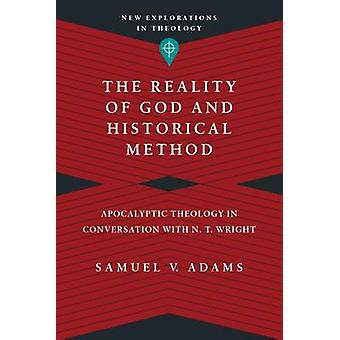 The Reality of God and Historical Method - Apocalyptic Theology in Con