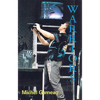 Warriors by Michel Garneau - Linda Gaboriau - 9780889222823 Book