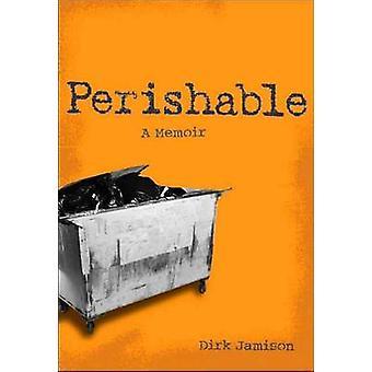 Perishable - A Memoir by Dirk Jamison - 9781556525995 Book