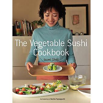 The Vegetable Sushi Cookbook by Izumi Shoji - Noriko Yamaguchi - 9781