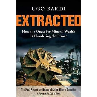 Extracted - How the Quest for Mineral Wealth is Plundering the Planet