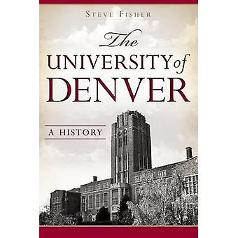 The University of Denver - A History by Steve Fisher - 9781626193185 B