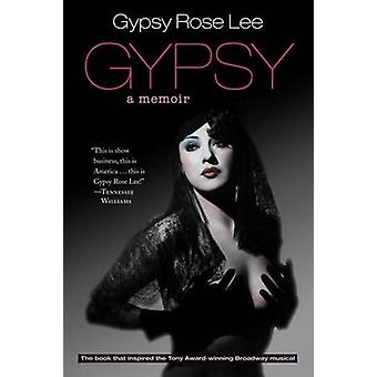 Gypsy - Memoirs of America's Most Celebrated Stripper by Gypsy Rose Le