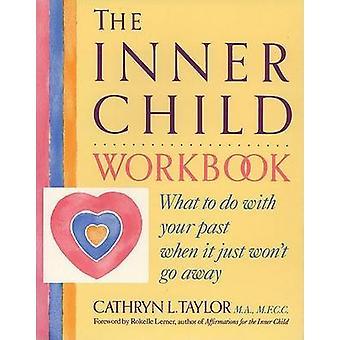 The Inner Child Workbook - What to Do with Your Past When it Just Won'