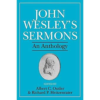 John Wesleys Sermons An Anthology by Wesley & John
