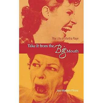 Take It from the Big Mouth The Life of Martha Raye by Pitrone & Jean Maddern