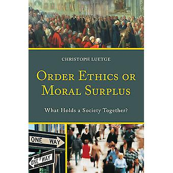 Order Ethics or Moral Surplus What Holds a Society Together by Luetge