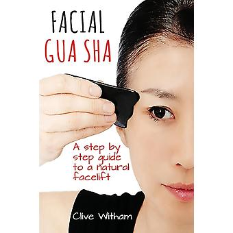 Facial Gua Sha A Stepbystep Guide to a Natural Facelift by Witham & Clive