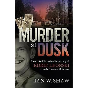 Murder at Dusk - How US soldier and smiling psychopath Eddie Leonski t