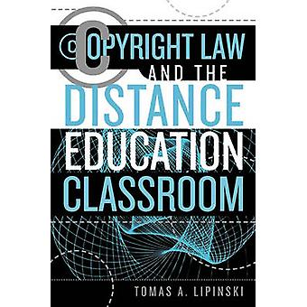 Copyright Law and the Distance Education Classroom by Lipinski & Tomas A.