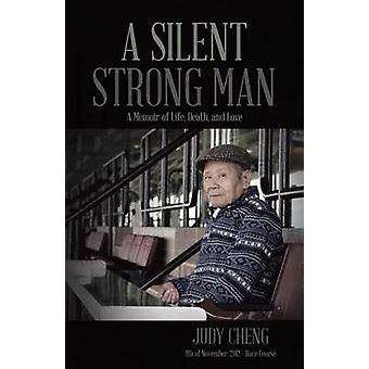 A Silent Strong Man A Memoir of Life Death and Love by Judy Cheng