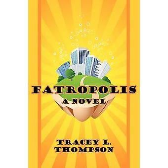 Fatropolis by Thompson & Tracey L.
