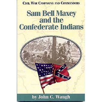Sam Bell Maxey and the Confederate Indians by Waugh & John