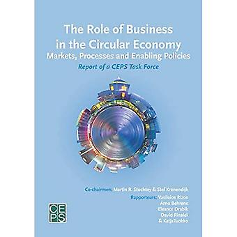 The Role of Business in the Circular Economy: Markets, Processes and Enabling Policies
