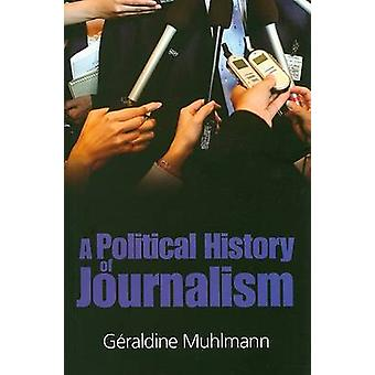 A Political History of Journalism by Geraldine Muhlmann - 97807456357
