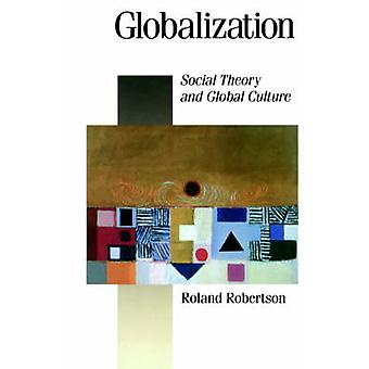 Globalization Social Theory and Global Culture by Robertson & Roland
