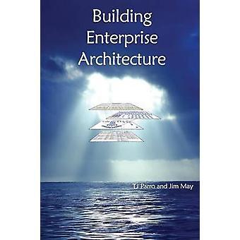 Building Enterprise Architecture by Parro & TJ