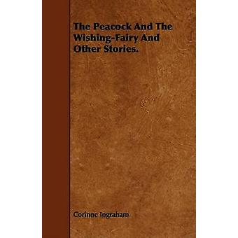 The Peacock and the WishingFairy and Other Stories. by Ingraham & Corinne