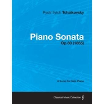 Piano Sonata  A Score for Solo Piano Op.80 1865 by Tchaikovsky & Pyotr Ilyich