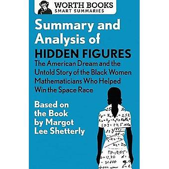 Summary and Analysis of Hidden Figures The American Dream and the Untold Story of the Black Women Mathematicians Who Helped Win the Space Race Based on the Book by Margot Lee Shetterly by Worth Books