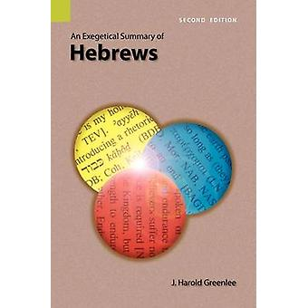 An Exegetical Summary of Hebrews 2nd Edition by Greenlee & J. Harold